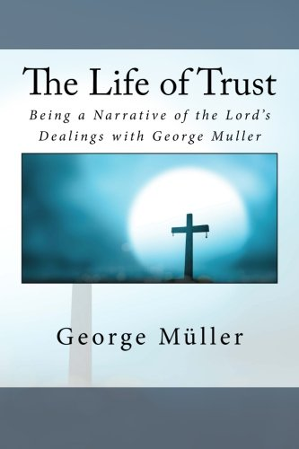 Download The Life of Trust: Being a Narrative of the Lord's Dealings with George Muller 1533509875