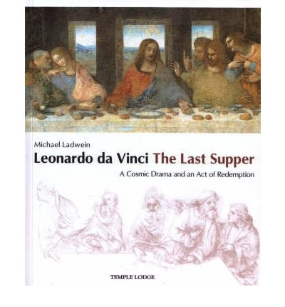 Download Leonardo Da Vinci, The Last Supper: A Cosmic Drama and an Act of Redemption (Paperback) - Common B002QLA16O