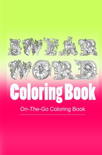 Download On-The-Go Coloring Book: Swear word coloring book: Swearing Coloring Books for Adults Relaxation Featuring Swear and Curse words (Portable Coloring Book) 1523452277