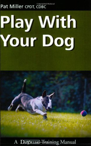 Download Play with Your Dog (Dogwise Training Manual) by Pat Miller (2008-07-01) B01FGMWMS4