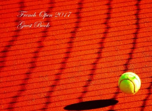 Download French Open 2017 Guest Book: Grand Slam Tennis Tournament (Blank Page Option) 1546375244