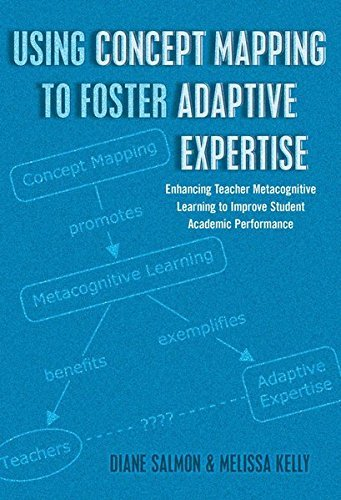 Download Using Concept Mapping to Foster Adaptive Expertise: Enhancing Teacher Metacognitive Learning to Improve Student Academic Performance (Educational Psychology) (English and English Edition) by Salmon, Diane, Kelly, Melissa (2014) Paperback B00ZT25B30